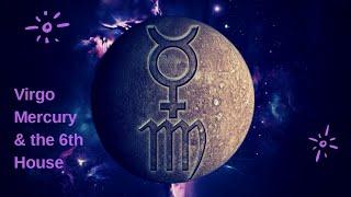 Virgo Mercury & the 6th House