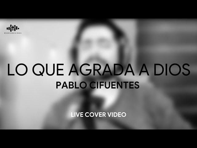 Pablo Cifuentes Lo Que Agrada A Dios Cover Youtube