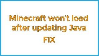 Minecraft won't load after updating Java - FIX