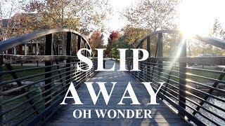 Slip Away | Oh Wonder