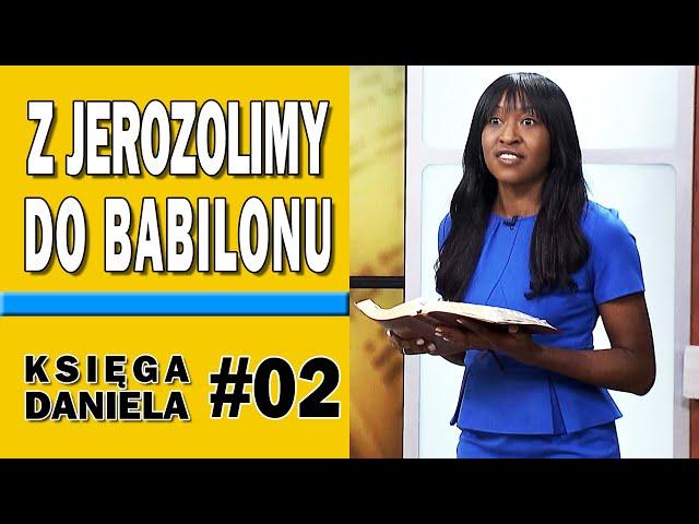 Z Jerozolimy do Babilonu - Księga Daniela #02