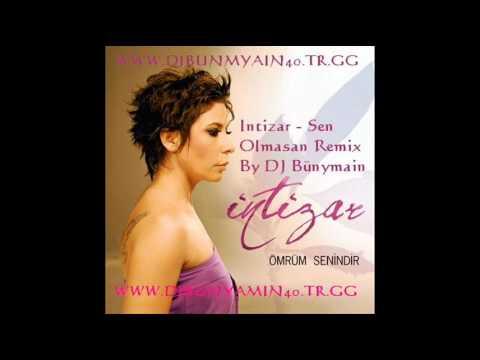 Intizar - Sen Olmasan Remix By DJ Bünyamin 2009