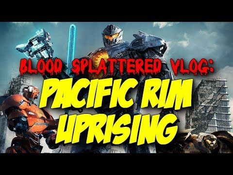 Pacific Rim: Uprising (2018) – Blood Splattered Vlog (Action Movie Review)