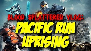 Pacific Rim: Uprising (2018) - Blood Splattered Vlog (Action Movie Review)