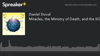 Miracles, the Ministry of Death, and the KGB with Benjamin Baruch