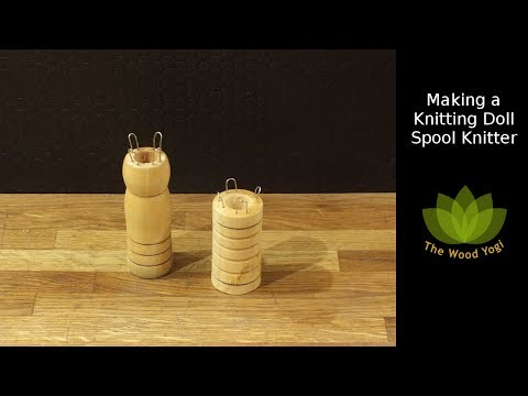 How to Make a Spool Knitter or Knitting Nancy / Doll - Woodturning