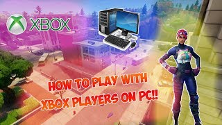 FORTNITE BATTLE ROYALE HOW TO PLAY WITH XBOX PLAYERS ON PC! FORTNITE CROSS PLATFORM TUTORIAL