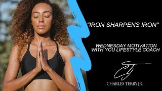 """CTJ: """"Iron Sharpens Iron"""" - Wednesday Motivation with Lifestyle Coach Charles Terry Jr"""