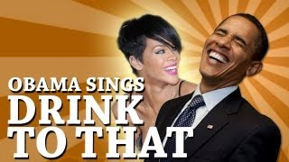 Barack Obama Singing Drink to That by Rihanna [OFFICIAL]