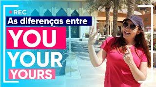 As diferenças entre You, Your e Yours - Inglês Ci Locatelli