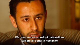 """We don't want to speak of nationalities, we are all equal in humanity."""