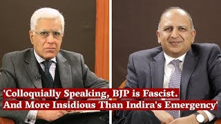 'Colloquially Speaking, BJP is Fascist. And More Insidious Than Indira's Emergency'  I Karan Thapar