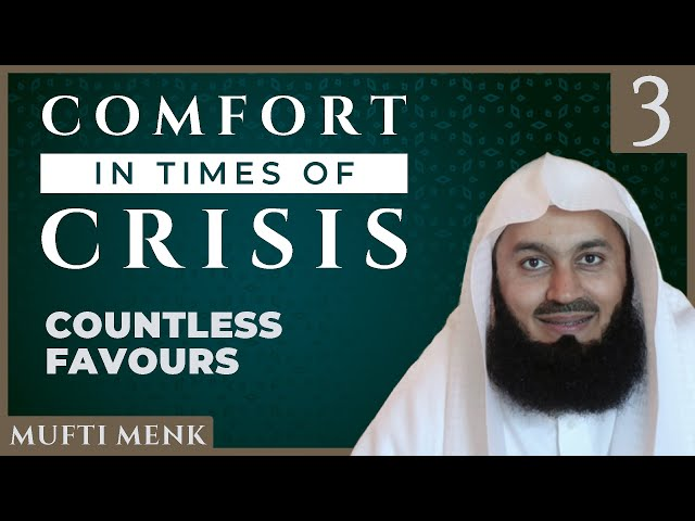 Comfort in Times of Crisis - Episode 3 - Countless Favours - Mufti Menk