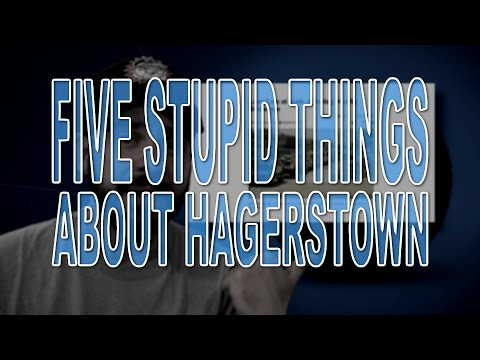 Five Stupid Things About Hagerstown