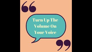Turn Up The Volume On Your Voice Episode 1