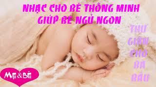 Nhạc Cho Mẹ Và Bé - Nhạc Cho Bé Ngủ Ngon - Nhạc Giúp Bé Thông Minh - Nhạc Thư Giãn Dành Cho Bà Bầu