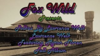 Polkas By Lawrence Welk Featuring Myron Floren = Full Album