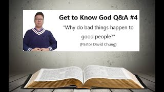 Q&A 4 Why do bad things happen to good people?