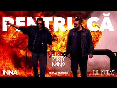 Dirty Nano vs. INNA feat. The Motans - Pentru Ca | Remix