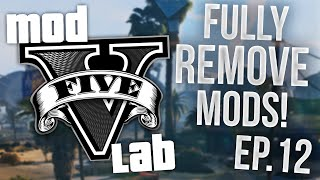GTA V PC: Mod Lab - Fully Remove Mods! - Episode 12! (HD)