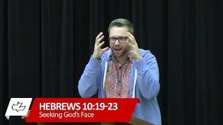 Seeking God's Face  - Hebrews 10:19-23