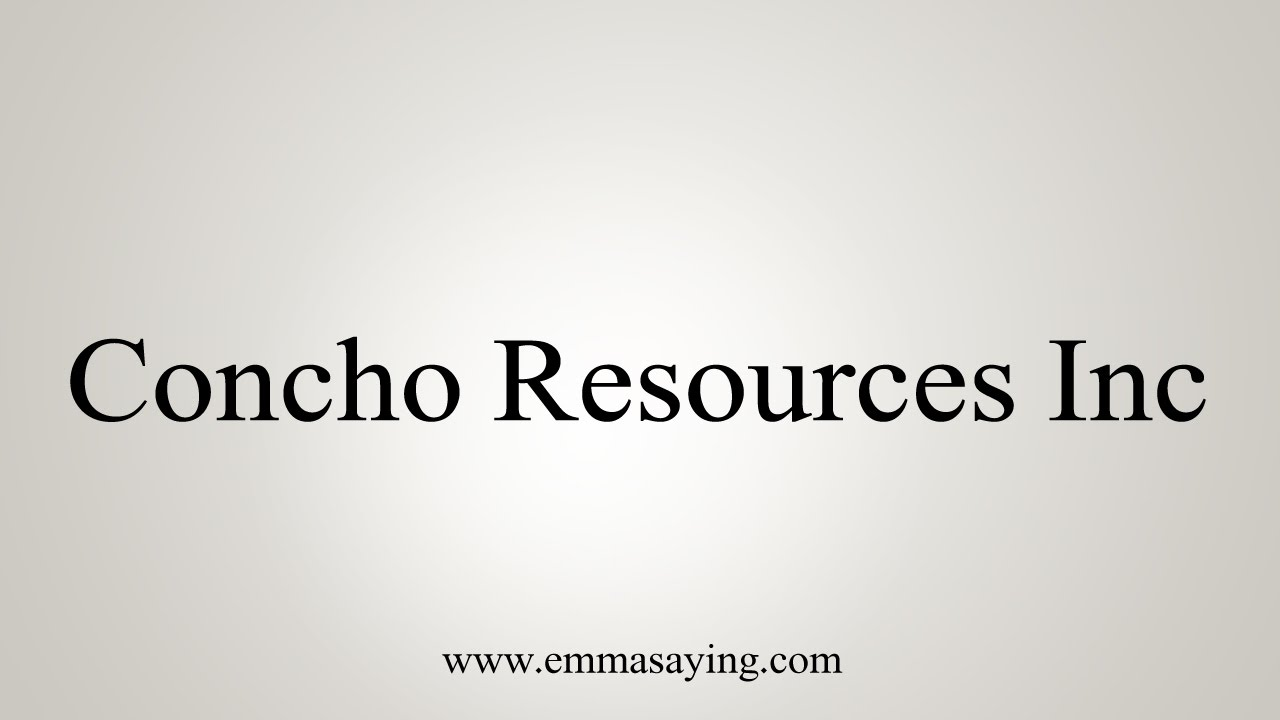 How To Pronounce Concho Resources Inc