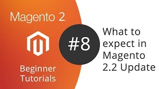 Magento 2.2 update - What to expect (from an end user perspective)