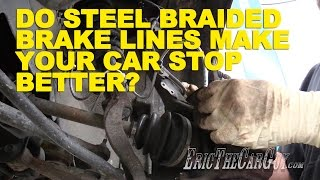 Do Steel Braided Brake Lines Make Your Car Stop Better? -Ericthecarguy