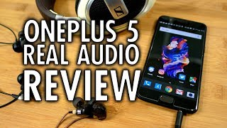 OnePlus 5 Real Audio Review  Long live the 3 5mm headphone jack!