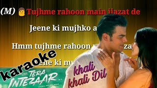 Khali khali Dil ko karaoke song with female voice and lyrics (Tera intazaar)