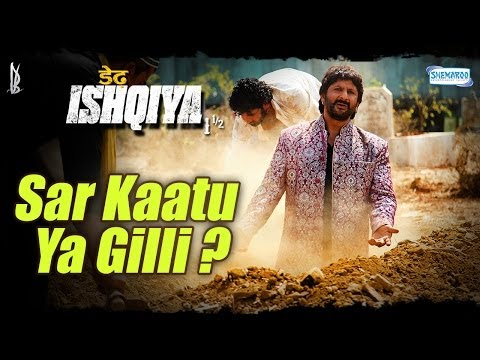Sar Kaatu Ya Gilli? - Salman Shahid - Arshad Warsi - Dedh Ishqiya Exclusive