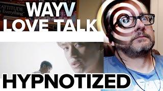 WayV 威神V 'Love Talk' MV Reaction | KPOPDAD GETS HYPNOTIZED