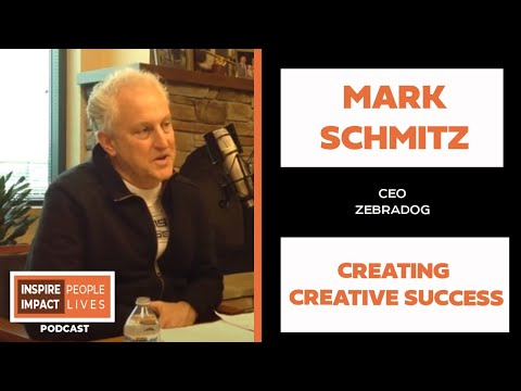 Mark Schmitz CEO ZEBRADOG - Creating Creative Success | Inspire People Impact Lives Podcast