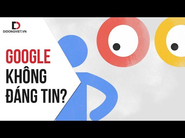[DChannel – Di Động Việt] Google không còn đáng tin?