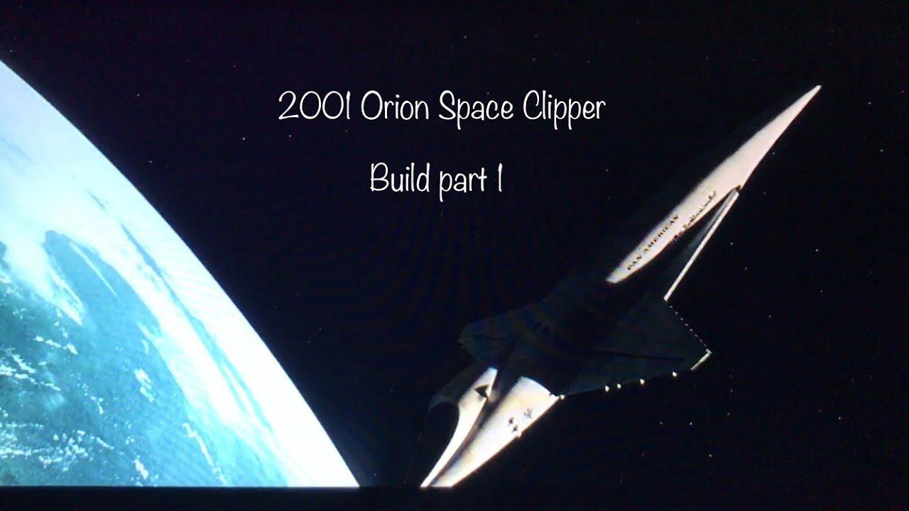 2001 Orion Space Clipper part 1