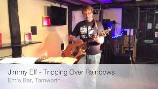 Jimmy Eff - Tripping Over Rainbows (live at Em's Bar Tamworth)