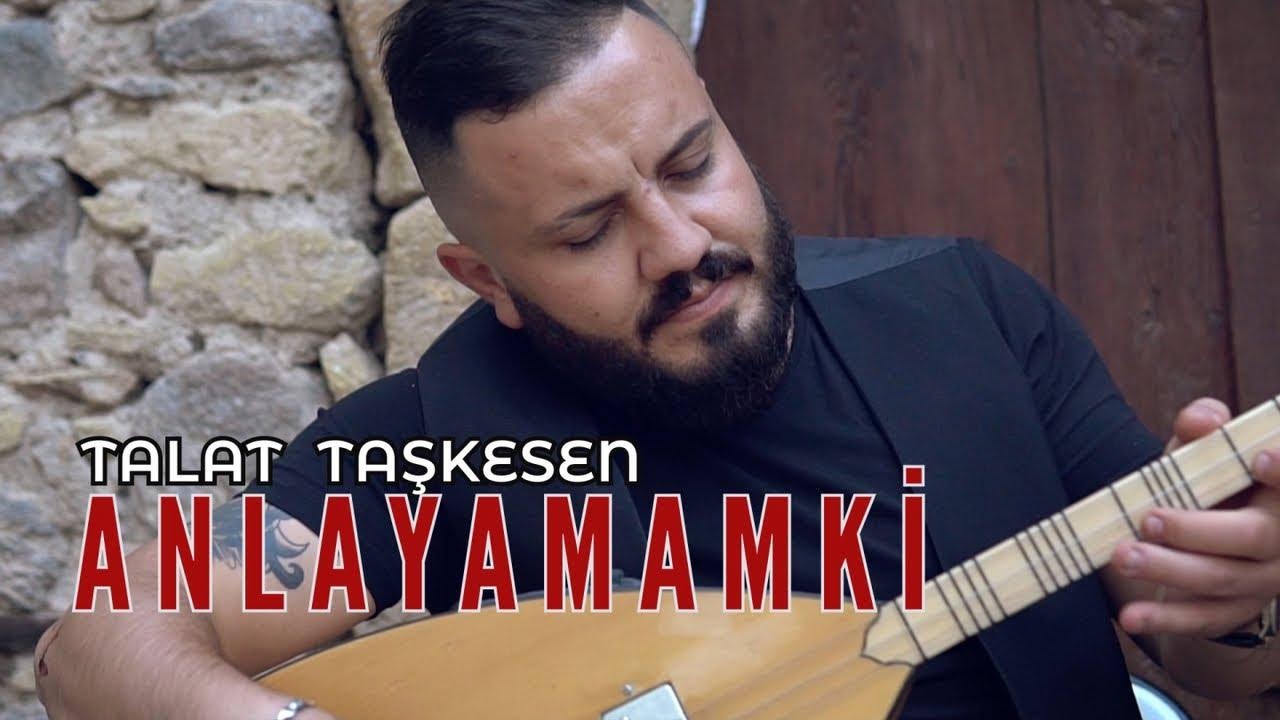Talat Taşkesen - Anlayamamki - Resmi Klip 2020