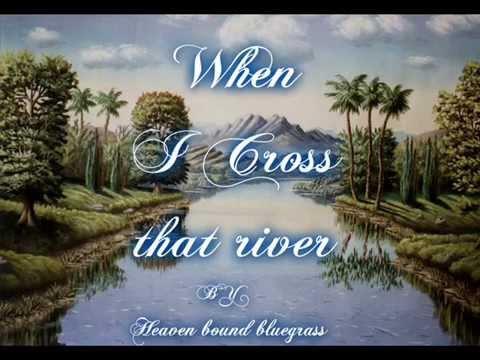 When I cross that river/Heaven Bound Bluegrass
