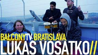 LUKAS VOSATKO - MY SME TU JA VŠETCI (BalconyTV)