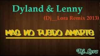 Dyland & Lenny - Mas No Puedo Amarte (Dj__Lora Remix 2013)