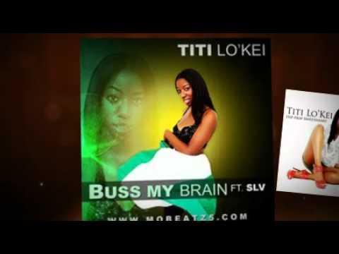 Titi Lo'keI Ft. SLV - Buss My Brain WOW!