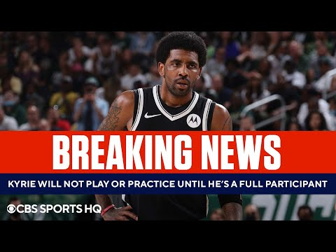 BREAKING: Kyrie Irving Will Not Play or Practice Until He's a Full Participant   CBS Sports HQ