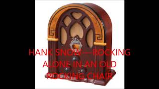 HANK SNOW   ROCKING ALONE IN AN OLD ROCKING CHAIR YouTube Videos