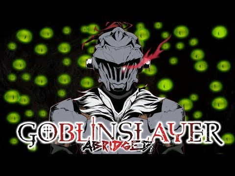 Goblin Slayer Abridged (Goblin Slayer Parody) - Episode 1