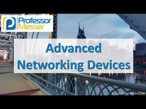Advanced Networking Devices - CompTIA Network+ N10-007 - 2.3