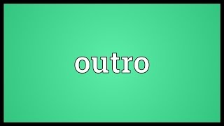 Outro Meaning
