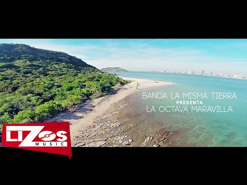 BANDA LA MISMA TIERRA - LA OCTAVA MARAVILLA (VIDEO OFICIAL)