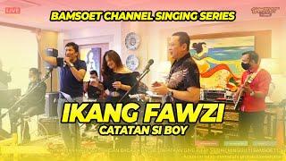 IKANG FAWZI CATATAN SI BOY BAMSOET CHANNEL SINGING SERIES