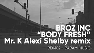 Broz Inc - Body Fresh (K Alexi Shelby Remix) / [BADAM MUSIC] - [BDM02]