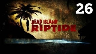 Прохождение Dead Island: Riptide - Часть 26 — Глава 8: Просто бомба / Новенький в городе